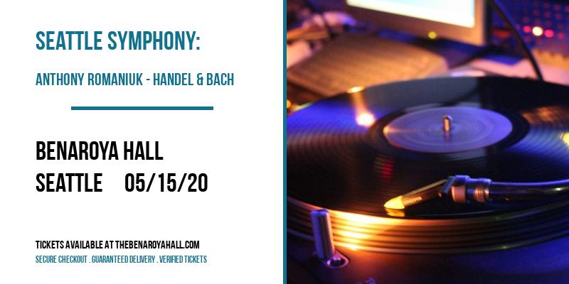 Seattle Symphony: Anthony Romaniuk - Handel & Bach at Benaroya Hall